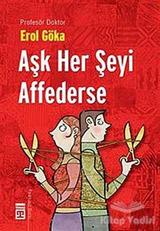 Timaş Yayınları - Aşk Her Şeyi Affederse