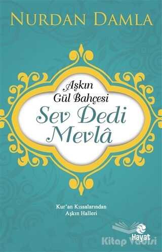 Hayat Yayınları - Aşkın Gül Bahçesi - Sev Dedi Mevla