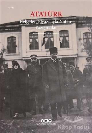 Yapı Kredi Yayınları - Atatürk: Belgeler, Elyazısıyla Notlar, Yazışmalar