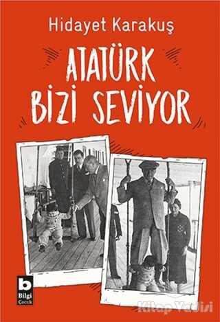 Bilgi Yayınevi - Atatürk Bizi Seviyor