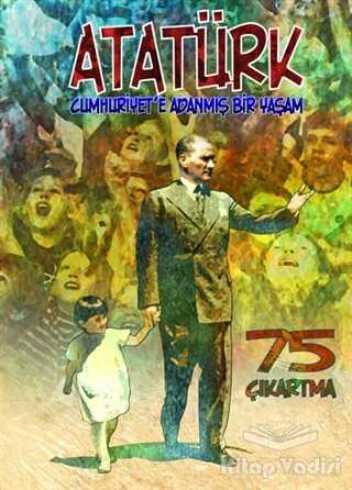 Bulut Yayınları - Atatürk : Cumhuriyet'e Adanmış Bir Yaşam