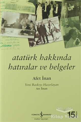 İş Bankası Kültür Yayınları - Atatürk Hakkında Hatıralar ve Belgeler