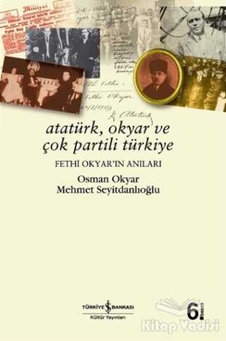 İş Bankası Kültür Yayınları - Atatürk, Okyar ve Çok Partili Türkiye