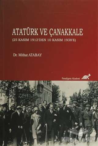 Paradigma Akademi Yayınları - Atatürk ve Çanakkale (25 Kasım 1912'den 10 Kasım 1938'e)