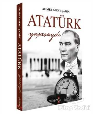 Yakamoz Yayınevi - Atatürk Yaşasaydı