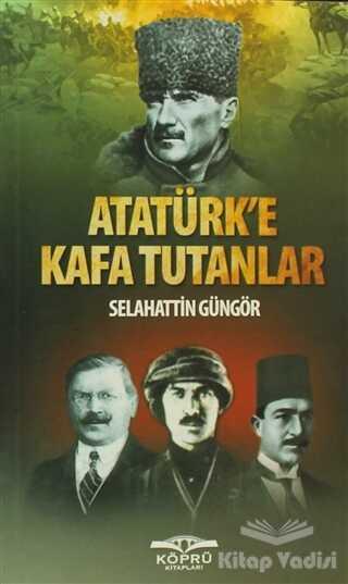 Köprü Kitapları - Atatürk'e Kafa Tutanlar