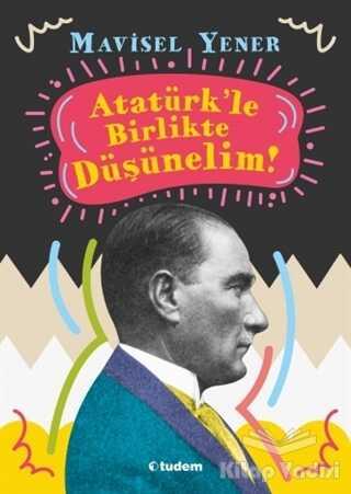 Tudem Yayınları - Atatürk'le Birlikte Düşünelim