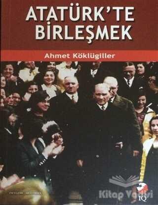 IQ Kültür Sanat Yayıncılık - Atatürk'te Birleşmek