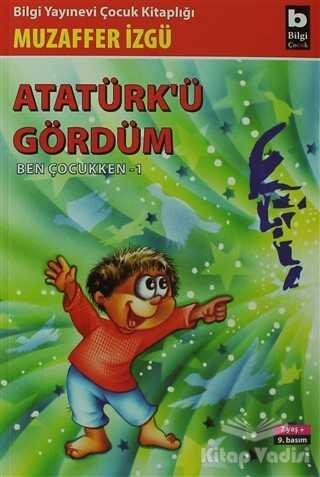 Bilgi Yayınevi - Atatürk'ü Gördüm Ben Çocukken 1