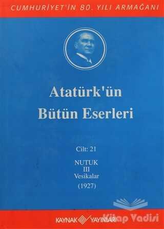Kaynak Yayınları - Atatürk'ün Bütün Eserleri Cilt: 21 (Nutuk 3 - Vesikalar 1927)