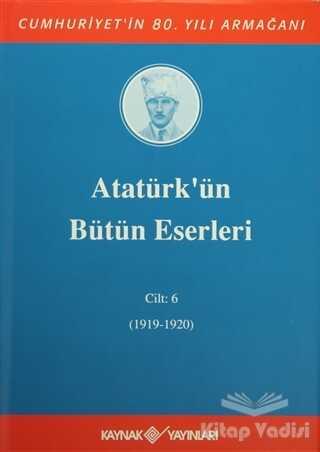 Kaynak Yayınları - Atatürk'ün Bütün Eserleri Cilt: 6 (1919-1920)