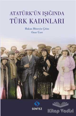 Sentez Yayınları - Atatürk'ün Işığında Türk Kadınları