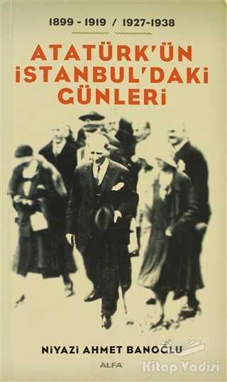 Alfa Yayınları - Atatürk'ün İstanbul'daki Günleri