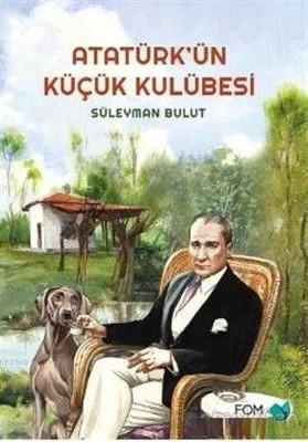 FOM KİTAP - Atatürk'ün Küçük Kulübesi