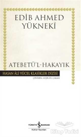 İş Bankası Kültür Yayınları - Atebetü'l-Hakayık