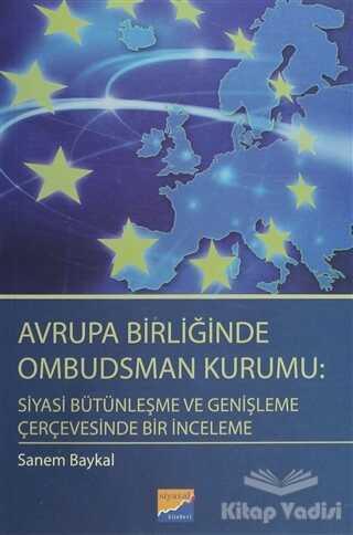 Siyasal Kitabevi - Akademik Kitaplar - Avrupa Birliğinde Ombudsman Kurumu: Siyasi Bütünleşme ve Genişleme Çerçevesinde Bir İnceleme