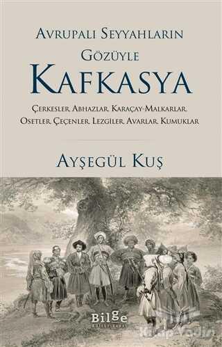 Bilge Kültür Sanat - Avrupalı Seyyahların Gözüyle Kafkasya