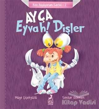 Ren Çocuk - Ayça: Eyvah! Dişler - Ben Büyüyorum Serisi 2
