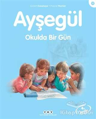 Yapı Kredi Yayınları - Ayşegül Okulda Bir Gün