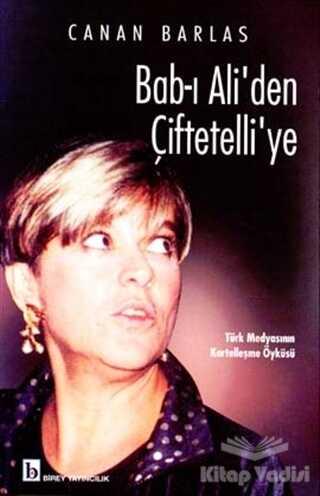 Birey Yayıncılık - Bab-ı Ali'den Çiftetelli'ye Türk Medyasının Kartelleşme Öyküsü