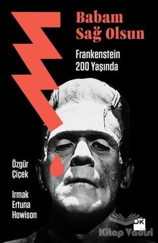 Doğan Kitap - Babam Sağ Olsun - Frankenstein 200 Yaşında