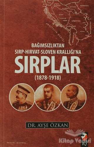 IQ Kültür Sanat Yayıncılık - Bağımsızlıktan Sırp-Hırvat-Sloven Krallığı'na Sırplar (1878-1918)