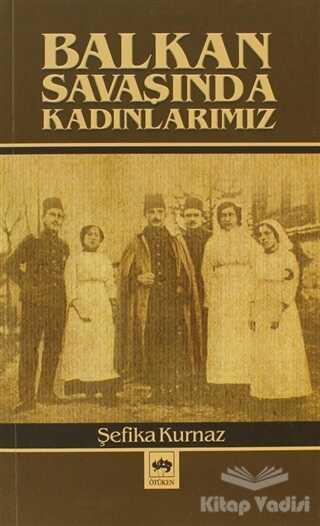 Ötüken Neşriyat - Balkan Savaşında Kadınlarımız