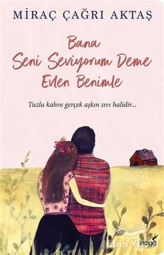 İndigo Kitap - Bana Seni Seviyorum Deme Evlen Benimle