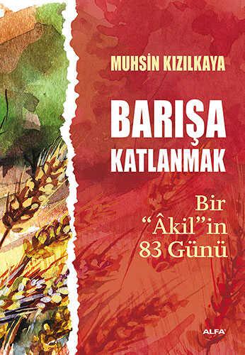 Alfa Yayınları - Barışa Katlanmak Bir 'Akil'in 83 Günü