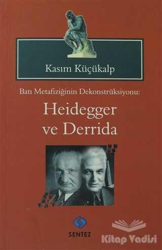 Sentez Yayınları - Batı Metafiziğinin Dekonstrüksiyonu: Heidegger ve Derrida