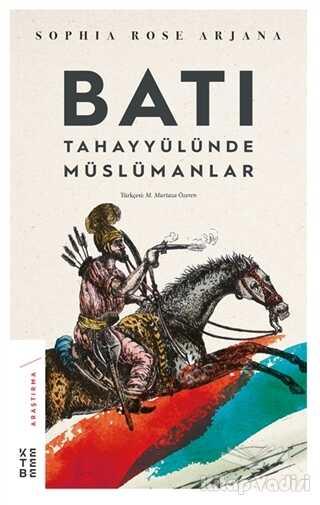 Ketebe Yayınları - Batı Tahayyülünde Müslümanlar