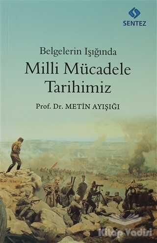 Sentez Yayınları - Belgelerin Işığında Milli Mücadele Tarihimiz