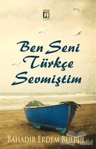 Uğur Tuna Yayınları - Ben Seni Türkçe Sevmiştim