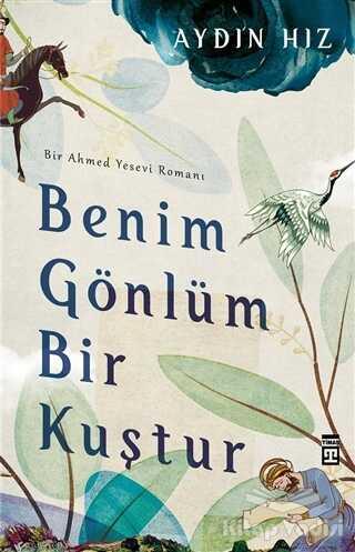 Timaş Yayınları - Benim Gönlüm Bir Kuştur - Bir Ahmed Yesevi Romanı