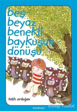 Mavibulut Yayınları - Beş Beyaz Benekli Baykuşun Dönüşü