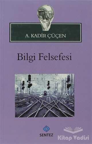 Sentez Yayınları - Bilgi Felsefesi