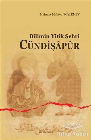 Ankara Okulu Yayınları - Bilimin Yitik Şehri Cündişapur