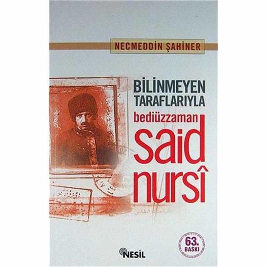 Bilinmeyen Taraflarıyla Bedizzaman Said Nursi (K.Kapak) N.Şahiner Nesil