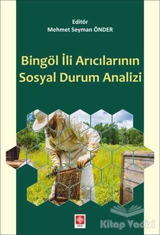 Ekin Basım Yayın - Akademik Kitaplar - Bingöl İli Arıcılarının Sosyal Durum Analizi