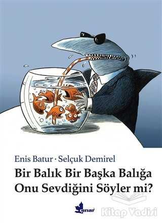 Çınar Yayınları - Bir Balık Bir Başka Balığa Onu Sevdiğini Söyler mi?