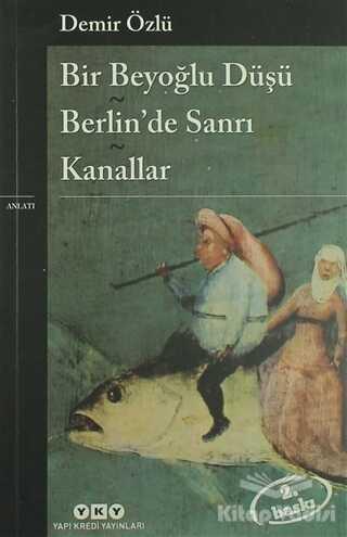Yapı Kredi Yayınları - Bir Beyoğlu Düşü - Berlin'de Sanrı - Kanallar