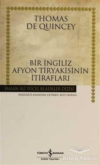 İş Bankası Kültür Yayınları - Bir İngiliz Afyon Tiryakisinin İtirafları