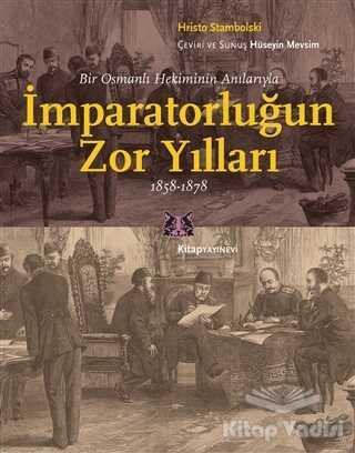 Kitap Yayınevi - Bir Osmanlı Hekiminin Anılarıyla İmparatorlüğun Zor Yılları 1858-1878