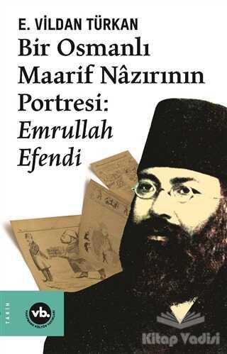 Vakıfbank Kültür Yayınları - Bir Osmanlı Maarif Nazırının Portresi: Emrullah Efendi