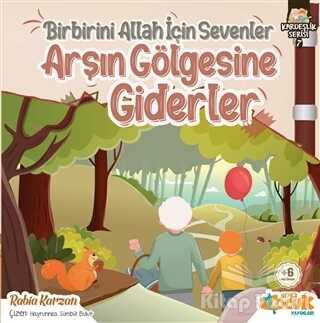 Siyer Çocuk Yayınları - Birbirini Allah İçin Sevenler Arşın Gölgesine Giderler - Kardeşlik Serisi 7