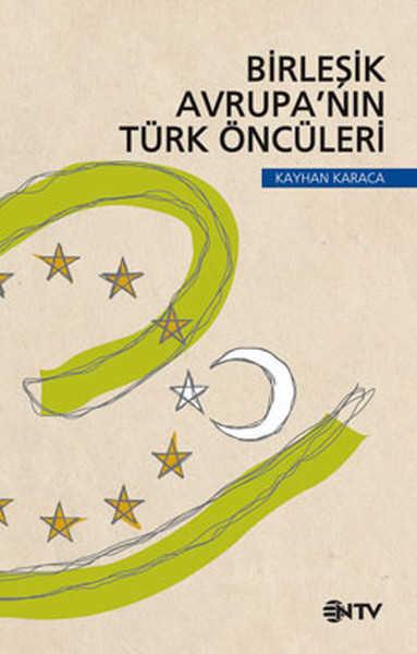 NTV Yayınları - Birleşik Avrupanın Türk Öncüleri / Kayhan Karaca
