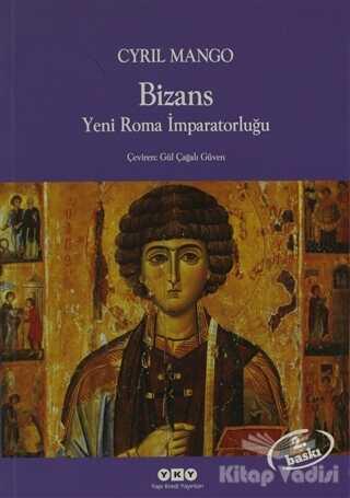 Yapı Kredi Yayınları - Bizans Yeni Roma İmparatorluğu