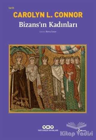 Yapı Kredi Yayınları - Bizans'ın Kadınları