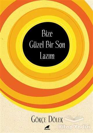 Kara Karga Yayınları - Bize Güzel Bir Son Lazım