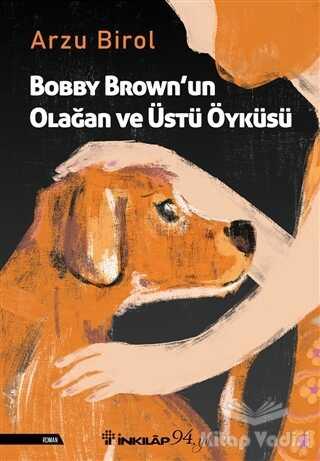 İnkılap Kitabevi - Bobby Brown'un Olağan ve Üstü Öyküsü